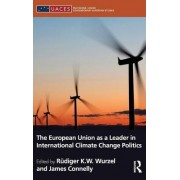 The European Union as a Leader in International Climate Change Politics by Rudiger Wurzel