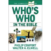 The Complete Book of Who's Who in the Bible by Philip Comfort