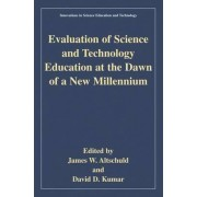 Evaluation of Science and Technology Education at the Dawn of a New Millennium by James W. Altschuld
