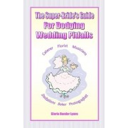 The Super-Bride's Guide for Dodging Wedding Pitfalls the Super-Bride's Guide for Dodging Wedding Pitfalls by Gloria Hander Lyons