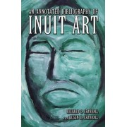 An Annotated Bibliography of Inuit Art by Richard C. Crandall