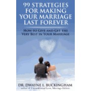 99 Strategies for Making Your Marriage Last Forever: How to Give and Get the Very Best in Your Marriage