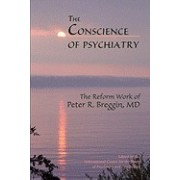 The Conscience of Psychiatry: The Reform Work of Peter R. Breggin, MD