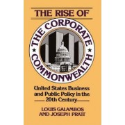 The Rise of the Corporate Commonwealth by Louis P. Galambos