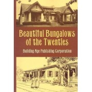 Beautiful Bungalows of the Twenties by Building Age Publishing Corporation