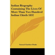 Indian Biography Containing the Lives of More Than Two Hundred Indian Chiefs 1832 by Samuel Gardner Drake
