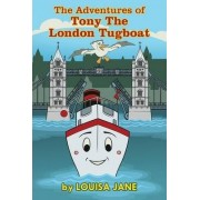 The Adventures of Tony the London Tugboat by Louisa Jane