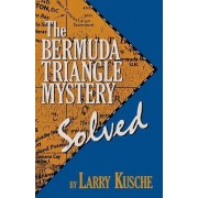 The Bermuda Triangle Mystery Solved by Lawrence David Kusche