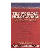 The Worldly Philosophers. The Lives Times and Ideas of the Great Economic Thinkers
