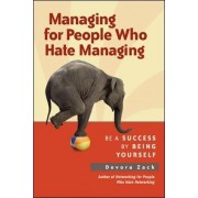 Managing for People Who Hate Managing: Be a Success by Being Yourself by Devora Zack