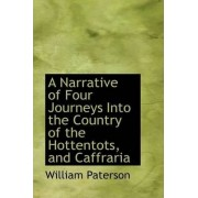 A Narrative of Four Journeys Into the Country of the Hottentots, and Caffraria by William Paterson