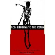 From Hiroshima to the Iceman by Harry E. Gove
