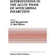 Interventions in the Acute Phase of Myocardial Infarction by Joel Morganroth