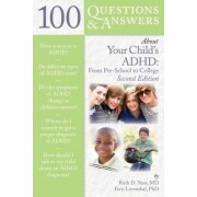 100 Questions & Answers About Your Child's ADHD: Preschool to College by Ruth D. Nass