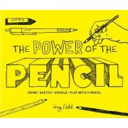 The Power of the Pencil: Draw Sketch Doodle Play with a Pencil by GUY FIELD