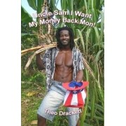 Uncle Sam I Want My Money Back Mon! by Theo Drackett