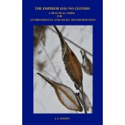 The Emperor Has No Clothes: A Practical Guide for Environmental and Social Transformation