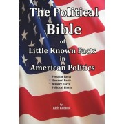 The Political Bible of Little Known Facts in American Politics by Rich M Rubino