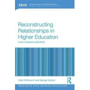 Reconstructing Relationships in Higher Education by Celia Whitchurch