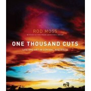 One Thousand Cuts: Life And Art In Central Australia by Rod Moss