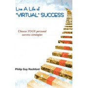 Live a Life of Virtual Success by Philip Guy Rochford