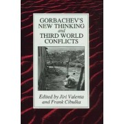 Gorbachev's New Thinking and Third World Conflict by Jiri Valenta