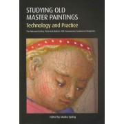 Studying Old Master Paintings: Technology and Practice by Marika Spring