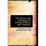 The Power and Authority of School Officers and Teachers by A Member of the Massachusetts Bar