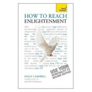 How to Reach Enlightenment: Teach Yourself Use Your Spirituality to Become Happier by Polly Campbell