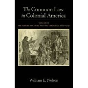 The Common Law in Colonial America: The Middle Colonies and the Carolinas, 1660-1730 Volume II by William E. Nelson