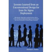 Lessons Learned from an Unconventional Design for Lean Six Sigma Deployment by Norman E. Fowler