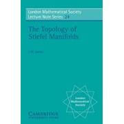 The Topology of Stiefel Manifolds by I. M. James
