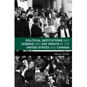 Political Institutions and Lesbian and Gay Rights in the United States and Canada by Miriam Smith