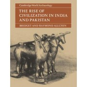 The Rise of Civilization in India and Pakistan by Bridget Allchin