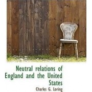 Neutral Relations of England and the United States by Charles G Loring