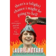 There's a Slight Chance I Might Be Going to Hell by Laurie Notaro