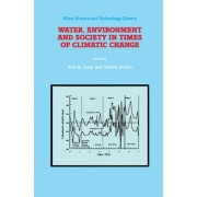 Water, Environment and Society in Times of Climatic Change by Arie S. Issar