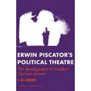 Erwin Piscator's Political Theatre by C. D. Innes