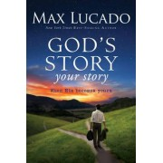 God's Story, Your Story: When His Becomes Yours by Max Lucado