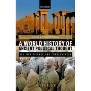 A World History of Ancient Political Thought by Anthony Black