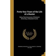 Forty-Four Years of the Life of a Hunter by Meshach B 1781 Browning