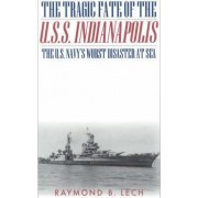 The Tragic Fate of the U.S.S. Indianapolis by Raymond B. Lech