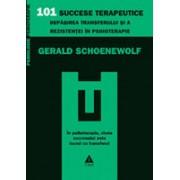 101 succese terapeutice. Depăşirea transferului şi a rezistenţei în psihoterapie.
