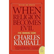 When Religion Becomes Evil: Five Warning Signs by Charles A. Kimball