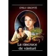 La rascruce de vanturi ed.2014 - Emily Bronte