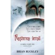 Nasterea iernii Cartea intai Lumea fara zei - Brian Ruckley