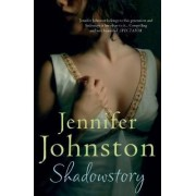Shadowstory by Jennifer Johnston