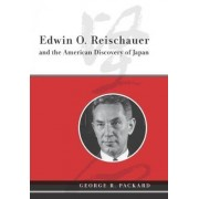 Edwin O. Reischauer and the American Discovery of Japan by George R. Packard
