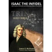 Isaac the Infidel: Isaac Newton's Scientific and Undisclosed Biblical Discoveries