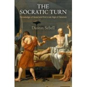 The Socratic Turn: Knowledge of Good and Evil in an Age of Science